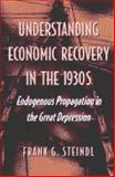 Understanding Economic Recovery in the 1930s : Endogenous Propagation in the Great Depression, Steindl, Frank G., 0472113488