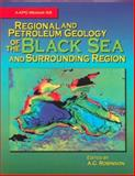 Regional and Petroleum Geology of the Black Sea and Surrounding Region, A. G. Robinson, 0891813489