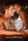 Prelude to a Seduction, Lotchie Burton, 1440573484