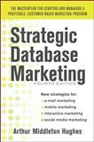 Strategic Database Marketing 4e: the Masterplan for Starting and Managing a Profitable, Customer-Based Marketing Program, Hughes, Arthur, 0071773487