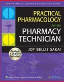 Practical Pharmacology for the Pharmacy Technician, Sakai, Joy and Bernards , Christopher M., 0781773482
