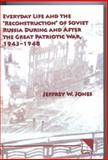 Everyday Life and the Reconstruction of Soviet Russia During and after the Great Patriotic War, 1943-1948, Jones, Jeffrey W., 0893573485