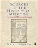 Sources in the History of Medicine : The Impact of Disease and Trauma, Anderson, Robin, 0131913484