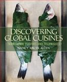 Discovering Global Cuisines : Traditional Flavors and Techniques, Krcek Allen, Nancy, 0135113482