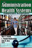 The Administration of Health Systems : Comparative Perspectives, , 0202363481