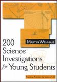 200 Science Investigations for Young Students : Practical Activities for Science 5-11, Wenham, Martin W., 0761963480