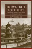 Down but Not Out : Community and the Upper Streets in Halifax, 1890-1914, Hood, David, 1552663485