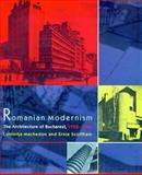Romanian Modernism : The Architecture of Bucharest, 1920-1940, Machedon, Luminita and Scoffham, Ernie, 0262133482