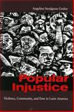 Popular Injustice : Violence, Community, and Law in Latin America, Godoy, Angelina Snodgrass, 0804753482
