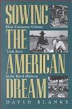 Sowing the American Dream : How Consumer Culture Took Root in the Rural Midwest, Blanke, David, 0821413481