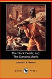 The Black Death; and, the Dancing Mania, Justus F. K. Hecker, 1406503487