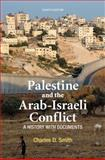 Palestine and the Arab-Israeli Conflict : A History with Documents, Smith, Charles D., 1457613484