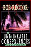Unthinkable Consequences, Bob Rector, 1493563483