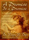 A Promise Is a Promise : An Almost Unbelievable Story of a Mother's Unconditional Love and What It Can Teach Us, Dyer, Wayne W. and Dyer, Marcelene, 1561703486