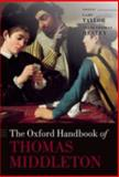 The Oxford Handbook of Thomas Middleton, Taylor, Gary and Henley, Trish Thomas, 0198703481