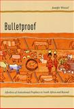 Bulletproof : Afterlives of Anticolonial Prophecy in South Africa and Beyond, Wenzel, Jennifer, 0226893480