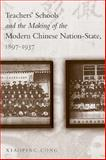 Teachers' Schools and the Making of the Modern Chinese Nation-State, 1897-1937, Xiaoping Cong, 0774813482