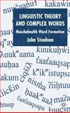 Linguistic Theory and Complex Words : Nuuchahnulth Word Formation, Stonham, John T. and Stonham, John, 1403903484
