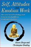 Self, Attitudes, and Emotion Work : Western Social Psychology and Eastern Zen Buddhism Confront Each Other, Shupe, Anson and Bradley, Christopher, 1412813484