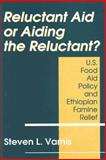 Reluctant Aid or Aiding the Reluctant? : U. S. Food Aid Policy and Ethiopian Famine Relief, Varnis, Steven L. and Varnis, Steven, 0887383483