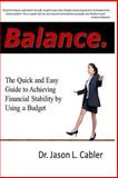 Balance: the Quick and Easy Guide to Achieving Financial Stability by Using a Budget, Jason Cabler, 1493783483