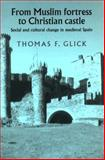 Muslim Fortress Christ : Social and Cultural Change in Medieval Spain, Glick, Thomas F. and Glick, 0719033497