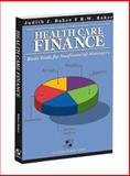 Health Care Finance : Basic Tools for Nonfinancial Managers, Baker, Judith J. and Baker, R. W., 0763733490