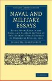 Naval and Military Essays : Being Papers Read in the Naval and Military Section at the International Congress of Historical Studies 1913, Corbett, Julian Stafford, 1108003494