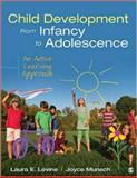 Child Development from Infancy to Adolescence : An Active Learning Approach, Levine, Laura E. (Ellen) and Munsch, Joyce A., 1483393496