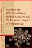 Late Iron Age Gold Hoards from the Low Countries and the Caesarian Conquest of Northern Gaul, , 9089643494