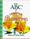The ABCs of Christian Parenting, Robert G. Bruce and Debra Bruce, 0570053498