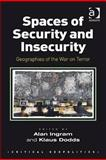 Spaces of Security and Insecurity : Geographies of the War on Terror, Dodds, Klaus and Ingram, Alan, 0754673499