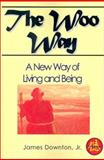 The Woo Way : A New Way of Living and Being, Downton, James V., Jr., 0893343498