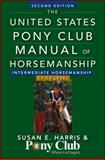 The United States Pony Club Manual of Horsemanship Intermediate Horsemanship (C Level), Susan E. Harris, 1118133498