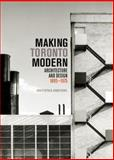 Making Toronto Modern : Architecture and Design, 1895-1975, Armstrong, Christopher, 077354349X