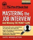 Mastering the Job Interview : And Winning the Money Game, Wendleton, Kate, 1285753496