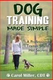 Dog Training Made Simple, Carol Miller, 1494403498