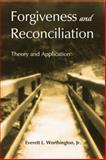 Forgiveness and Reconciliation, Everett L. Worthington, 0415763495