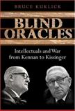 Blind Oracles - Intellectuals and War from Kennan to Kissinger 9780691123493