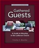 Gathered Guests : A Guide to Worship in the Lutheran Church, Maschke, Timothy H., 0758613490