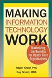 Making Information Technology Work : Maximizing the Benefits for Health Care Organizations, Kropf, Roger and Scalzi, Guy, 155648349X