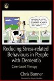 Reducing Stress-Related Behaviours in People with Dementia, Chris Bonner, 1843103494