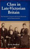 Class in Late-Victorian Britain : The Narrative Concern with Social Hierarchy and Its Representation, Swafford, Kevin, 1934043494
