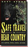 Safe Travel in Bear Country, Gary Brown, 155821349X