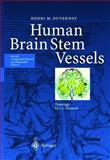 Human Brain Stem Vessels : Including the Pineal Gland and Information on Brain Stem Infarction, Henri M. Duvernoy, 3540643494