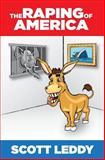 The Raping of America, Scott Leddy, 1495223493