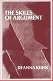 The Skills of Argument, Kuhn, Deanna, 052142349X