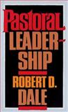 Pastoral Leadership, Robert E. Dale, 0687303494