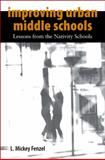 Improving Urban Middle Schools : Lessons from the Nativity Schools, Fenzel, L. Mickey, 0791493490