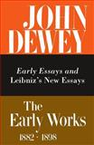 The Early Works of John Dewey, 1882-1898 : Early Essays and Leibniz's New Essays, 1882-1888, Dewey, John, 0809303493